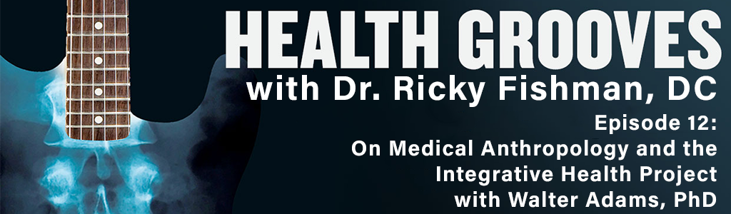 On Medical Anthropology and the Integrative Health Project with Walter Anderson, PhD (e12)