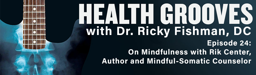 On Mindfulness with Rik Center, Author and Mindful-Somatic Counselor (E24)