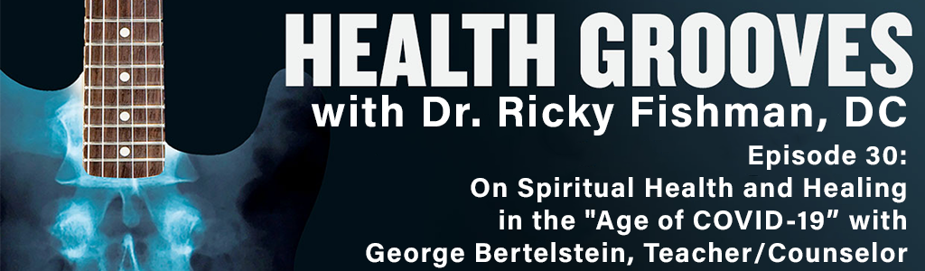 On Spiritual Health and Healing in the Age of COVID-19 with George Bertelstein, Teacher/Counselor (E30)