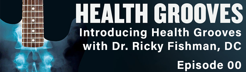 Introducing Health Grooves with Dr. Ricky Fishman, DC (E00)