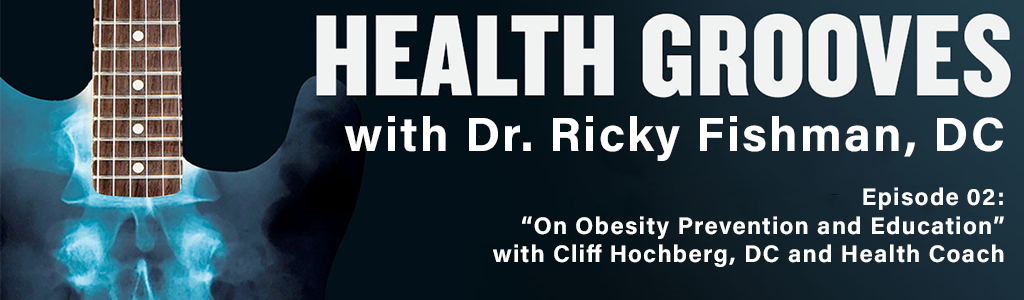 Health Grooves - On Obesity Prevention and Education with Cliff Hochberg, DC, and Health Coach (E02)