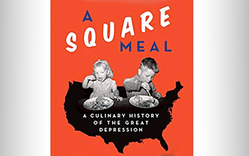 """A Square Meal: A Culinary History of the Great Depression"" by Jane Ziegelman and Andrew Coe"
