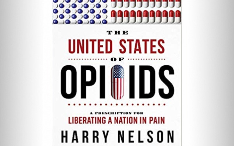 """The United States Of Opioids"" by Harry Nelson, JD"