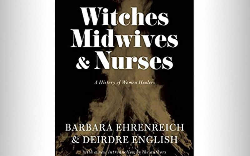 """Witches, Nurses and Midwives"" by Barbara Ehrenreich and Deirdre English"